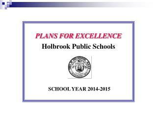 PLANS FOR  E XCELLENCE Holbrook  Public Schools SCHOOL YEAR 2014-2015