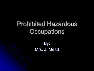 Prohibited Hazardous  Occupations