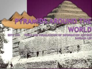 Pyramids Around the World EDTC 635     Tools and Visualization of Information Midterm Barbara Lee