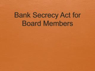 Bank Secrecy Act for Board Members