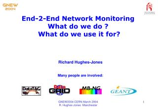 End-2-End Network Monitoring What do we do ?   What do we use it for?