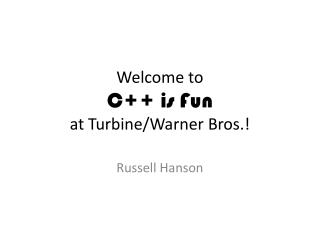Welcome to  C++ is Fun at  Turbine/Warner Bros.!
