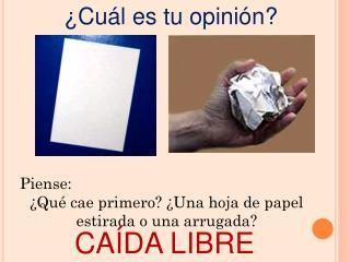 Piense: ¿Qué cae primero? ¿Una hoja de papel estirada o una arrugada?