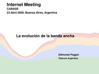 Internet Meeting  CABASE 23 Abril 2008, Buenos Aires, Argentina