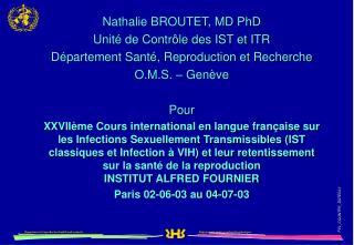 Nathalie BROUTET, MD PhD Unité de Contrôle des IST et ITR