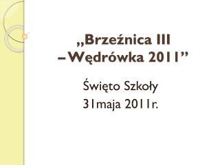 �Brze?nica III  � W?dr�wka 2011�