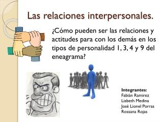 Las relaciones interpersonales.