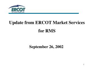 Update from ERCOT Market Services  for RMS September 26, 2002