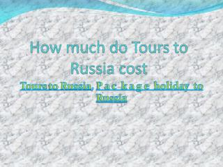 How much do Tours to Russia cost
