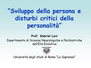 Sviluppo della persona e disturbi critici della personalit    Prof. Gabriel Levi Dipartimento di Scienze Neurologiche e