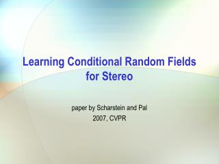 Learning Conditional Random Fields  for Stereo