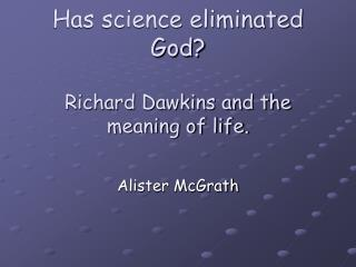 Has science eliminated God? Richard Dawkins and the meaning of life.