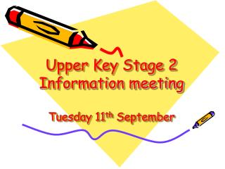 Upper Key Stage 2 Information meeting Tuesday 11 th  September