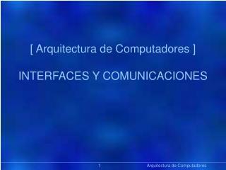 [ Arquitectura de Computadores ] INTERFACES Y COMUNICACIONES