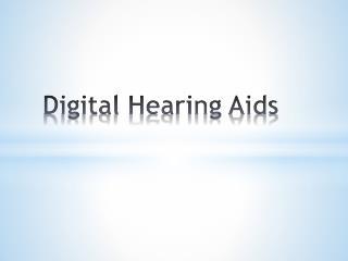 Digital Hearing Aids