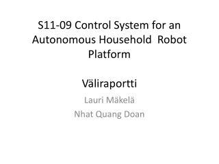 S11-09 Control System for an Autonomous Household  Robot  Platform Väliraportti