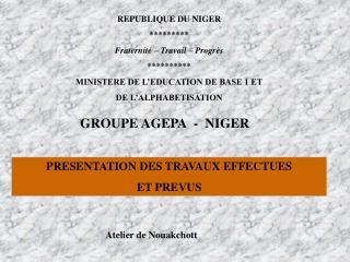 REPUBLIQUE DU NIGER ********* Fraternité – Travail – Progrès **********