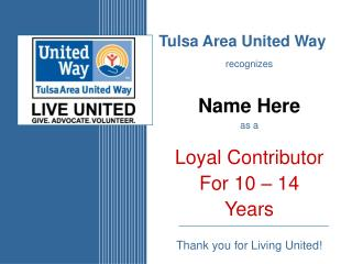 Tulsa Area United Way recognizes   Name Here as a   Loyal Contributor For 10   14 Years  Thank you for Living United