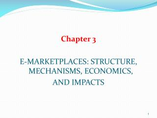 Chapter 3 E-MARKETPLACES: STRUCTURE, MECHANISMS, ECONOMICS, AND IMPACTS