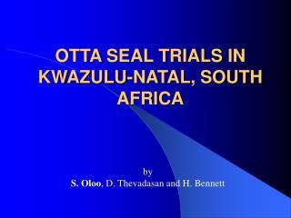 OTTA SEAL TRIALS IN KWAZULU-NATAL, SOUTH AFRICA