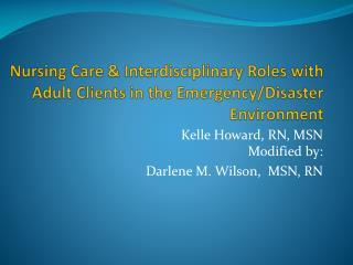 Nursing Care & Interdisciplinary Roles with  Adult Clients in the Emergency/Disaster  Environment