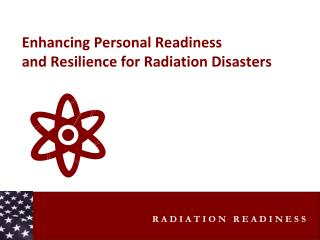 Enhancing Personal Readiness  and Resilience for Radiation Disasters