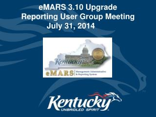 eMARS 3.10 Upgrade Reporting User Group Meeting July 31, 2014