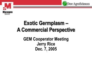 Exotic Germplasm �                       A Commercial Perspective