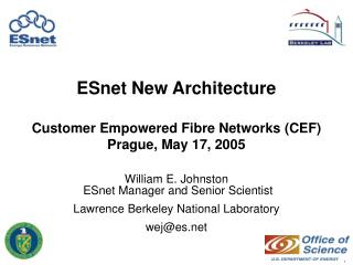 ESnet New Architecture Customer Empowered Fibre Networks (CEF)  Prague, May 17, 2005