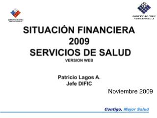 SITUACIÓN FINANCIERA 2009  SERVICIOS DE SALUD VERSION WEB Patricio Lagos A. Jefe DIFIC