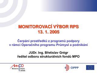 MONITOROVACÍ VÝBOR RPS 13. 1. 2005 Čerpání prostředků z programů podpory
