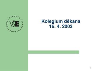 Kolegium děkana 16. 4. 2003