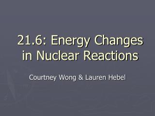 21.6: Energy Changes in Nuclear Reactions