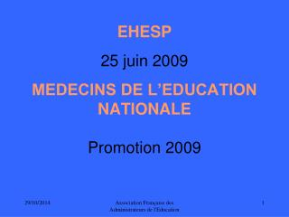 EHESP 25 juin 2009 MEDECINS DE L'EDUCATION NATIONALE Promotion 2009