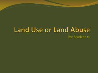 Land Use or Land Abuse
