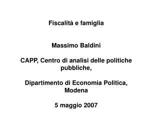 Fiscalità e famiglia Massimo Baldini CAPP, Centro di analisi delle politiche pubbliche,