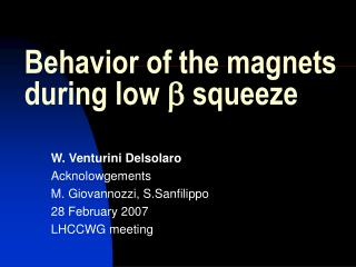 Behavior of the magnets during low  b  squeeze