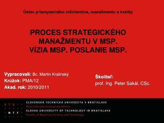 Vypracovali:  Bc. Martin Kralinský Krúžok:  PMA/12 Akad. rok:  2010/2011