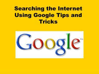Searching the Internet Using Google Tips and Tricks