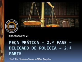 PEÇA Prática – 2.ª FASE – DELEGADO DE POLÍCIA – 2.ª PARTE