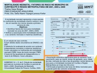 É um estudo de caso controle; Foram obtidos dados secundários do SINASC e do  SIM;