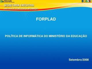 FORPLAD POL�TICA DE INFORM�TICA DO MINIST�RIO DA EDUCA��O Setembro/2008