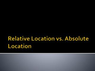 Relative Location vs. Absolute Location