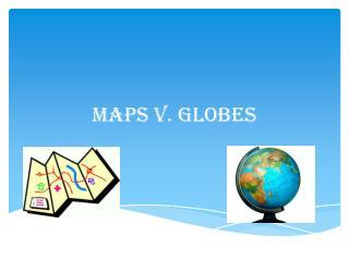 Maps v. Globes