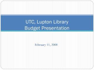 UTC, Lupton Library  Budget Presentation