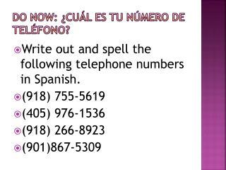 Do Now: ¿ Cuál es tu número  de  teléfono ?