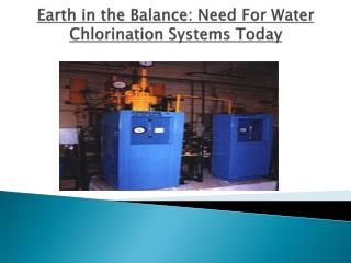 Earth in the Balance: Need For Water Chlorination Systems To