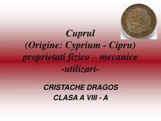 Cuprul (Origine: Cyprium - Cipru) proprietati fizico – mecanice -utilizari-