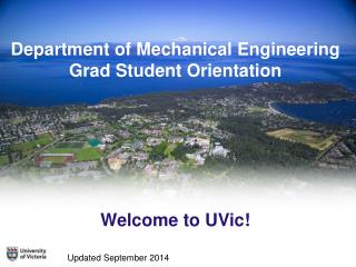 Department of Mechanical Engineering    Grad Student Orientation Welcome to UVic!