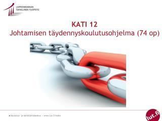 KATI 12 Johtamisen täydennyskoulutusohjelma (74 op)